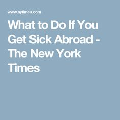 What to Do If You Get Sick Abroad - The New York Times