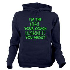 I'm The Girl Your Coach Warned You About Hoodie sweatshirt. Awesome softball, basketball, soccer, etc. shirt. more styles and colors available! #softballquotes #basketballquotes @cafepressinc