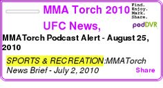#SPORTS #PODCAST  MMA Torch 2010 UFC News, Roundtables, and Interviews    MMATorch Podcast Alert - August 25, 2010    LISTEN...  http://podDVR.COM/?c=83c54db9-8681-2787-5d7a-d2c0bd762fab