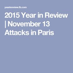 2015 Year in Review | November 13 Attacks in Paris