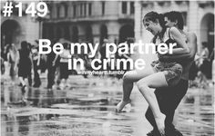 Yes please! Let's do some crazy and adventurous things together... As long as I'm with you that's all that matters. :)