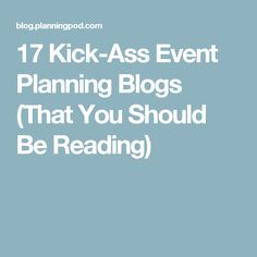 17 Kick-Ass Event Planning Blogs (That You Should Be Reading)