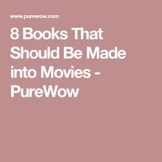 8 Books That Should Be Made into Movies - PureWow