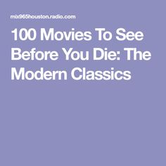 100 Movies To See Before You Die: The Modern Classics