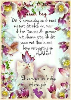 Good Morning Cards, Good Morning Wishes, Lekker Dag, Monday Blessings, Afrikaanse Quotes, Goeie More, Good Night Quotes, Love Rose, Spiritual Inspiration