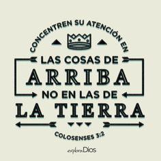 """""""Concentren su atención en las cosas de arriba, no en las de la tierra."""" - Colosenses 3:2 #Biblia #ExploraDios"""