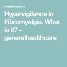 Hypervigilance in Fibromyalgia. What is it? – generalhealthcare
