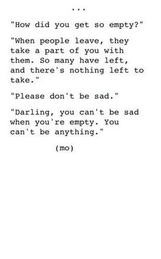 """""""Darling, you can't be sad when you're empty. You can't be anything."""""""