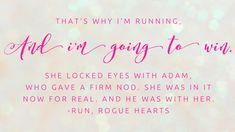 that's why I'm running, and I'm going to win. - run, rogue hearts Rogues, Hearts, Running, Heart