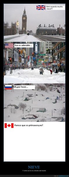 Cada sitio ve la nieve de una manera... - Y cómo se la ve a través del mundo   Gracias a http://www.cuantarazon.com/   Si quieres leer la noticia completa visita: http://www.estoy-aburrido.com/cada-sitio-ve-la-nieve-de-una-manera-y-como-se-la-ve-a-traves-del-mundo/