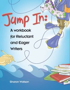 Jump In: A Workbook for Reluctant and Eager Writers (student workbook only) by Sharon Watson