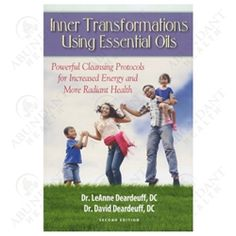 Inner Transformations Using Essential Oils: Powerful Cleansing Protocols for Increased Energy and More Radiant Health by Dr. LeAnne Deardeuff, DC & Dr. David Deardeuff, DC