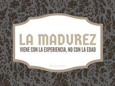 """""""La #Madurez viene con la #Experiencia, no con la edad"""". @candidman #Frases…"""