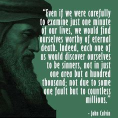 John Calvin was an influential French theologian and pastor during the Protestant Reformation. He was a principal figure in the development of the system of Christian theology later called Calvinism. John Calvin was Martin Luther's successor as John Calvin Quotes, Sin Quotes, Mere Christianity, Surrender To God, Righteousness Of God, Grace Alone, Protestant Reformation, Reformed Theology, Frases