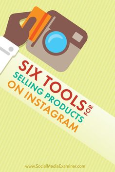 Do you want to sell your products using Instagram?  The right Instagram tools help you maximize your revenue.  In this article you'll discover six tools to help you sell products on Instagram. Via /smexaminer/