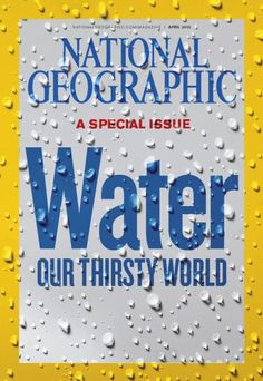 National Geographic Special Issue Water Our Thirsty World