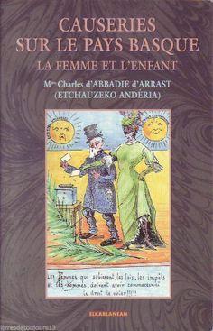 #régionalisme #société #histoire #moeurs : Causeries Sur Le Pays Basque - La Femme Et L'enfant. Elkarlanean, 1998. 248 pp. brochées.