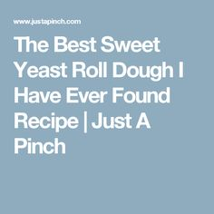 The Best Sweet Yeast Roll Dough I Have Ever Found Recipe | Just A Pinch