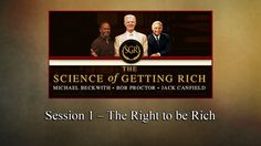Bob Proctor, Michael Beckwith, Jack Canfield : Session 1 – The Right to be Rich
