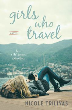 GIRLS WHO TRAVEL by Nicole Trilivas -- A hilarious, deftly written debut novel about a woman whose wanderlust is about to show her that sometimes you don't have to travel very far to become the person you want to be…