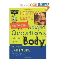 LintBall Leo's {NOT SO STUPID} Questions about your Body, By: Walt Larimore (So funny story my dad bought this for me when i was younger and so to make him happy i read it I really Liked it to be honest its a good book with christian values that s young boy should know and I do suggest that Fathers or Guardians get this for their up and coming Young men)