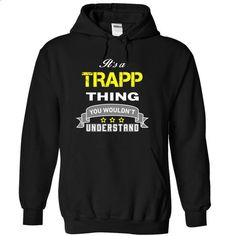 Its a TRAPP thing. - #gray tee #sweater storage. GET YOURS => https://www.sunfrog.com/Names/Its-a-TRAPP-thing-Black-16813055-Hoodie.html?68278