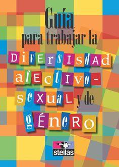 Guía para trabajar la diversidad afectivo-sexual y de género en el entorno educativo  http://www.steilas.eus/files/2015/05/GUIA-diversidad-sexual-y-genero.-STEILAS-2015.pdf
