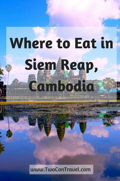 Where to Eat in Siem Reap, Cambodia
