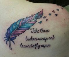 Take these broken wings and learn to fly again