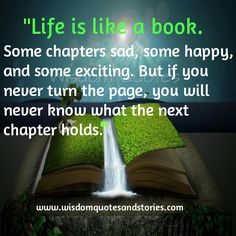 """#Life is like a #book. Some #chapters sad, some #happy, and some exciting. But if you never turn the #page. You will never know what the next chapter holds."""""""