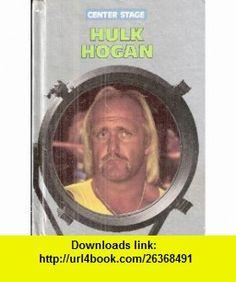 Hulk Hogan (Center Stage) (9780896862999) Carl R. Green, William R. Sanford , ISBN-10: 0896862992  , ISBN-13: 978-0896862999 ,  , tutorials , pdf , ebook , torrent , downloads , rapidshare , filesonic , hotfile , megaupload , fileserve