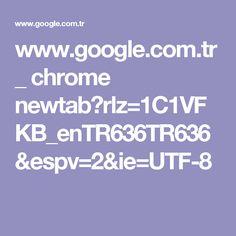 www.google.com.tr _ chrome newtab?rlz=1C1VFKB_enTR636TR636&espv=2&ie=UTF-8