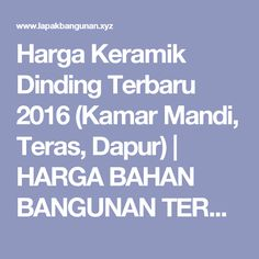 Harga Keramik Dinding Terbaru 2016 (Kamar Mandi, Teras, Dapur) | HARGA BAHAN BANGUNAN TERBARU
