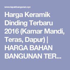 Harga Keramik Dinding Terbaru 2016 (Kamar Mandi, Teras, Dapur)   HARGA BAHAN BANGUNAN TERBARU