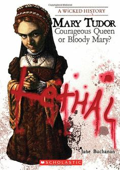 A Wicked History: Mary Tudor - Courageous Queen or Bloody Mary