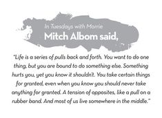 This quote is from Tuesdays with Morrie by Mitch Albom