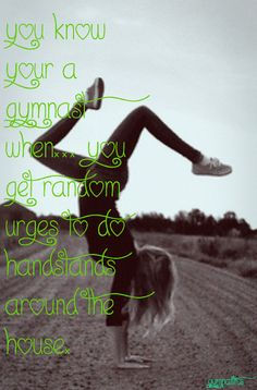 This is so freaking me. I'm not even a gymnast (yet) and I'm always doing handstands
