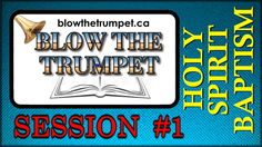 Blow The Trumpet - Holy Spirit Baptism - Session #1