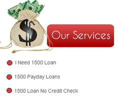 Services- 1500 Dollar Loans  - 1500 payday loans  - 1500 loan no credit check  - i need 1500 loan    @ http://www.1500dollarloans.net/services.html