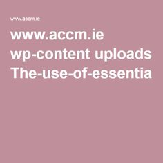 www.accm.ie wp-content uploads The-use-of-essential-oils.pdf
