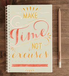 2014 Weekly Planner with Back Pocket – Make Time. F*ck Excuses. Words Quotes, Wise Words, Me Quotes, Funny Quotes, Sayings, Weekly Planner, Happy Quotes, Beautiful Words, Hand Lettering
