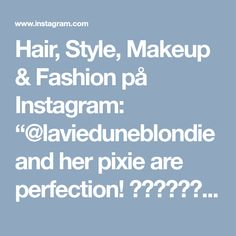 """Hair, Style, Makeup & Fashion på Instagram: """"@lavieduneblondie and her pixie are perfection! ✂️❤️✂️❤️✂️❤️#pixiepalooza"""""""