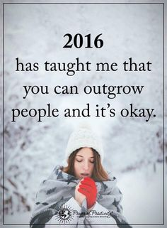 2016 has taught me that you can outgrow people and it's okay.  #powerofpositivity #positivewords  #positivethinking #inspirationalquote #motivationalquotes #quotes #2016