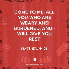 Come to me, all you who are weary and burdened, and I will give you rest. Matthew 11:28 #bible #bible2mobile