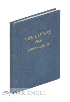 TWO LETTERS WITH AN APPRECIATION BY CHARLES H. WILLIAMSON. Vivien Leigh.