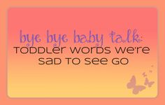 Bye Bye Baby Talk: Toddler Words We're Sad To See Go by Catharsis