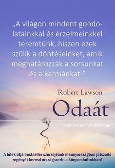 Robert Lawson :Odaát (részlet) Karma, Supernatural, Motivational Quotes, Life Quotes, Spirit, Thoughts, Running, Wallpaper, Words