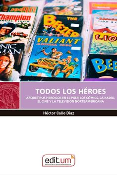 Todos los héroes: arquetipos heroicos en el pulp, los cómics, la radio, el cine y la televisión norteamericana. Héctor Caño Díaz. Universidad de Murcia. Servicio de Publicaciones. 2021.
