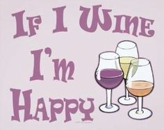 If I wine I'm Happy