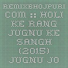 RemixBhojpuri.com :: Holi Ke Rang Jugnu Ke Sangh (2015) Jugnu Jogi :: Bhojpuri Holi Mp3 Songs > Bhojpuri Holi Mp3 Songs (2015)